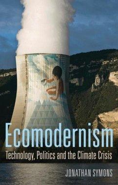 Ecomodernism: Technology, Politics and The Climate Crisis - Symons, Jonathan