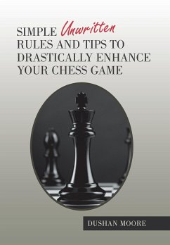 Simple Unwritten Rules and Tips to Drastically Enhance Your Chess Game - Moore, Dushan