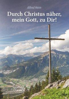 Durch Christus näher, mein Gott, zu Dir! (eBook, ePUB)