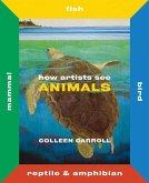 How Artists See Animals: Mammal Fish Bird Reptile