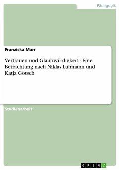Vertrauen und Glaubwürdigkeit - Eine Betrachtung nach Niklas Luhmann und Katja Götsch (eBook, ePUB)