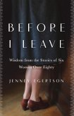 Before I Leave: Wisdom from the Stories of Six Women Over Eighty (eBook, ePUB)