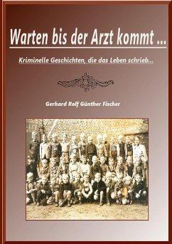 Warten bis der Artz kommt... - Fischer, Gerhard Rolf Günther