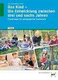 Das Kind - Die Entwicklung zwischen drei und sechs Jahren