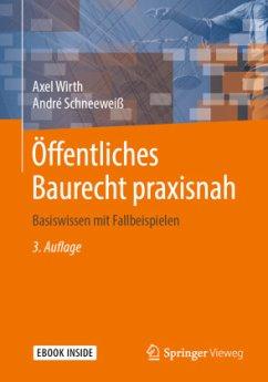 Öffentliches Baurecht praxisnah - Wirth, Axel;Schneeweiß, André