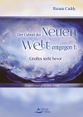 Der Geburt der Neuen Welt entgegen I: Großes steht bevor ... (eBook, ePUB)