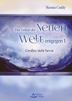 Der Geburt der Neuen Welt entgegen I: Gro?es steht bevor ...