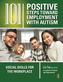 101 Positive Steps Toward Employment with Autism: Social Skills for the Workplace