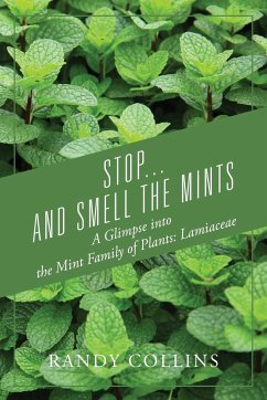 Stop...and Smell the Mints: A Glimpse into the Mint Family of Plants: Lamiaceae - Collins, Randy
