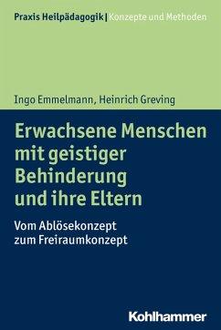 Erwachsene Menschen mit geistiger Behinderung und ihre Eltern (eBook, PDF) - Emmelmann, Ingo; Greving, Heinrich