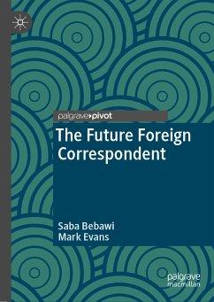 The Future Foreign Correspondent (eBook, PDF) - Bebawi, Saba; Evans, Mark