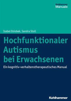 Hochfunktionaler Autismus bei Erwachsenen (eBook, PDF) - Stoll, Sandra; Dziobek, Isabel