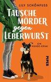 Tausche Mörder gegen Leberwurst (eBook, ePUB)