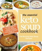 The Essential Keto Soup Cookbook: Fat Burning Keto Soup Recipes (Low Carb High Fat Soups, Stews, Chowders & Broth) A Keto Soups and Stews Cookbook (eBook, ePUB)