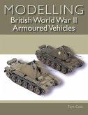Modelling British World War II Armoured Vehicles (eBook, ePUB)