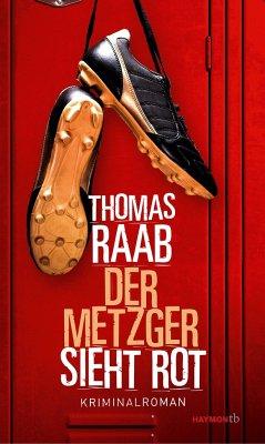 Der Metzger sieht rot - Raab, Thomas