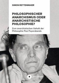 Philosophischer Anarchismus oder anarchistische Philosophie? - Rettenmaier, Simon