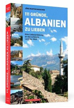111 Gründe, Albanien zu lieben - Dauscher, Jörg