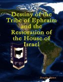 Destiny of the Tribe of Ephraim and the Restoration of the House of Israel (eBook, ePUB)