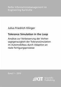 Tolerance Simulation in the Loop : Ansätze zur Verbesserung der Vorhersagegenauigkeit der Toleranzsimulation im Automobilbau durch Adaption an reale Fertigungsprozesse