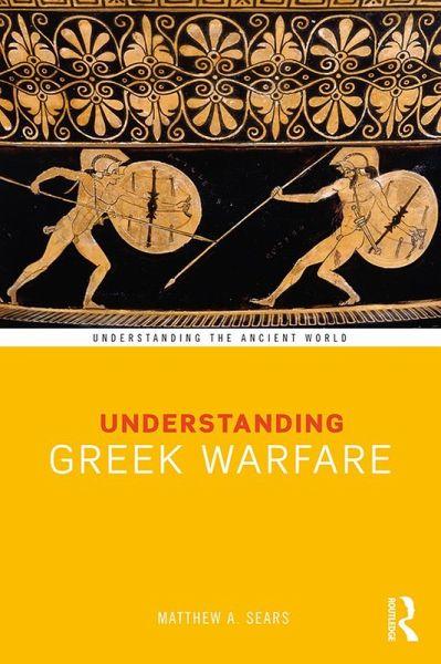 Understanding Greek Warfare (eBook, PDF) - Sears, Matthew A.
