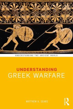 Understanding Greek Warfare (eBook, ePUB) - Sears, Matthew A.