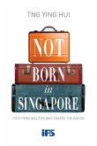 Not Born in Singapore: Fifty Personalities who Shaped the Nation (eBook, ePUB)