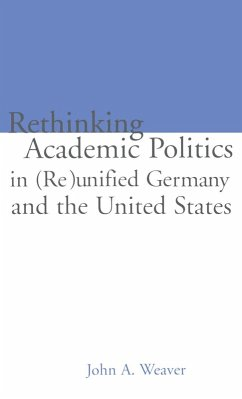 Re-thinking Academic Politics in (Re)unified Germany and the United States (eBook, PDF) - Weaver, John A.
