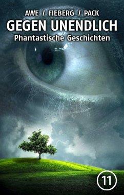 GEGEN UNENDLICH. Phantastische Geschichten - Nr. 11 (eBook, ePUB) - Awe, Michael J.; Fieberg, Andreas; Pack, Joachim; Grunert, Carl; Nathschläger, Peter; Niehaus, Monika