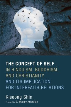The Concept of Self in Hinduism, Buddhism, and Christianity and Its Implication for Interfaith Relations (eBook, ePUB)