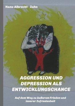 AGGRESSION und DEPRESSION als ENTWICKLUNGSCHANCE