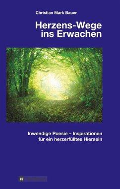 Herzens-Wege ins Erwachen - Bauer, Christian Mark