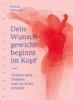 Dein Wunschgewicht beginnt im Kopf (eBook, ePUB) - Hohensee, Thomas