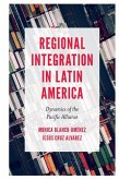 Regional Integration in Latin America: Dynamics of the Pacific Alliance