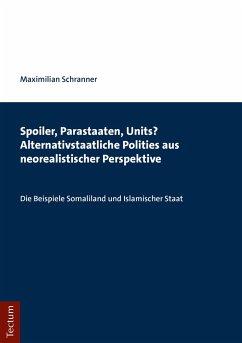 Spoiler, Parastaaten, Units? Alternativstaatliche Polities aus neorealistischer Perspektive (eBook, PDF) - Schranner, Maximilian