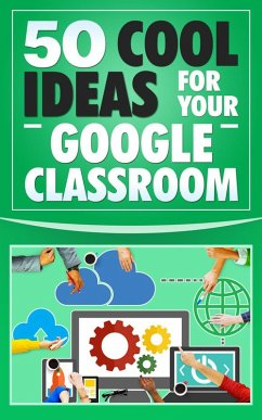 50 Cool Ideas for Your Google Classroom (eBook, ePUB) - Green, Peter
