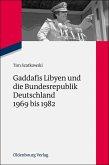 Gaddafis Libyen und die Bundesrepublik Deutschland 1969 bis 1982 (eBook, PDF)