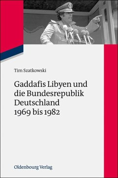 Gaddafis Libyen und die Bundesrepublik Deutschland 1969 bis 1982 (eBook, PDF) - Szatkowski, Tim