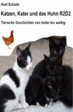 Katzen, Kater und das Huhn R2D2 - Schade, Axel