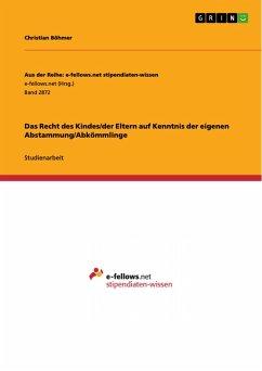 Das Recht des Kindes/der Eltern auf Kenntnis der eigenen Abstammung/Abkömmlinge (eBook, PDF)