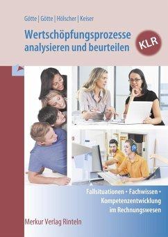 Wertschöpfungsprozesse analysieren und beurteilen - KLR - Götte, Anke; Götte, Dirk; Hölscher, Markus; Keiser, Matthias