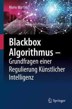 Blackbox Algorithmus - Grundfragen einer Regulierung Künstlicher Intelligenz - Martini, Mario
