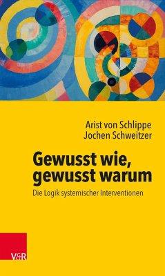 Gewusst wie, gewusst warum: Die Logik systemischer Interventionen - Schlippe, Arist von; Schweitzer, Jochen
