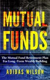Mutual Funds - The Mutual Fund Retirement Plan For Long - Term Wealth Building (eBook, ePUB)