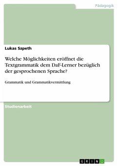 Welche Möglichkeiten eröffnet die Textgrammatik dem DaF-Lerner bezüglich der gesprochenen Sprache? (eBook, PDF)