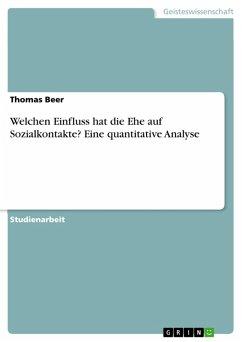 Welchen Einfluss hat die Ehe auf Sozialkontakte? Eine quantitative Analyse (eBook, PDF) - Beer, Thomas