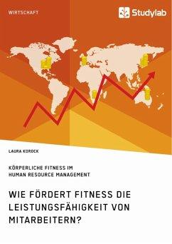 Körperliche Fitness im Human Resource Management. Wie fördert Fitness die Leistungsfähigkeit von Mitarbeitern? (eBook, PDF)