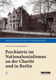 Psychiatrie im Nationalsozialismus an der Charité und in Berlin (eBook, PDF) - Schmiedebach, Heinz-Peter