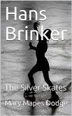 Hans Brinker; Or, The Silver Skates (eBook, PDF)
