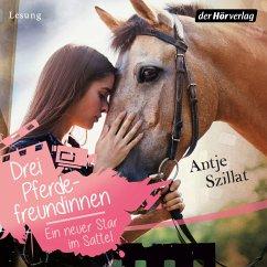 Drei Pferdefreundinnen - Ein neuer Star im Sattel (MP3-Download) - Szillat, Antje